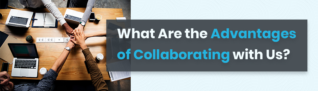 What Are the Advantages of Collaborating with Us