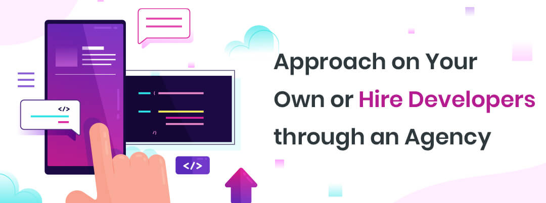 Approach-on-Your-Own-or-Hire-Developers-through-an-Agency