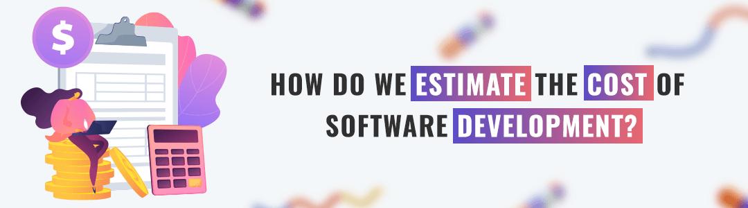 estimate the cost of software development