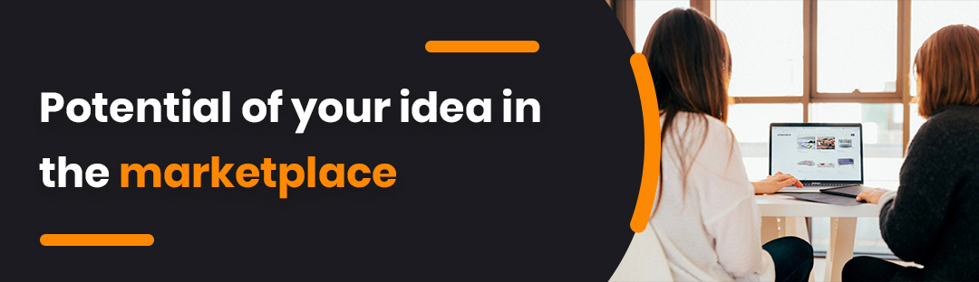 Potential of your idea in the marketplace