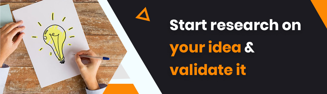 Start research on your idea & validate it