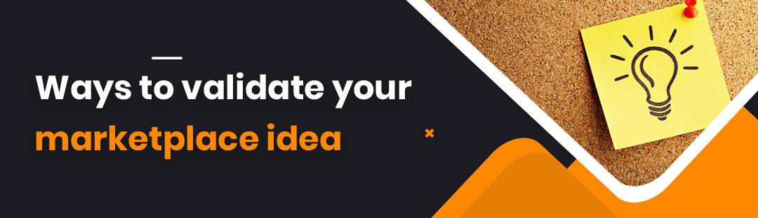 Ways to validate your marketplace idea