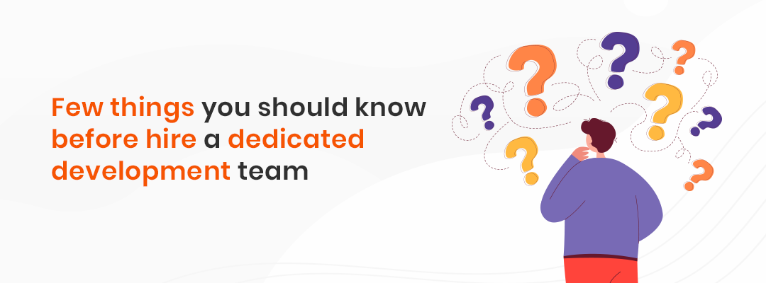 Before you hire a dedicated development team, there are a few things you should know