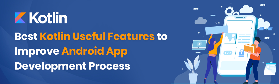 Best Kotlin Useful Features to Improve Android App Development Process