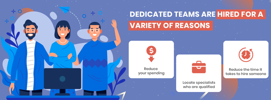 Dedicated teams are hired for a variety of reasons: