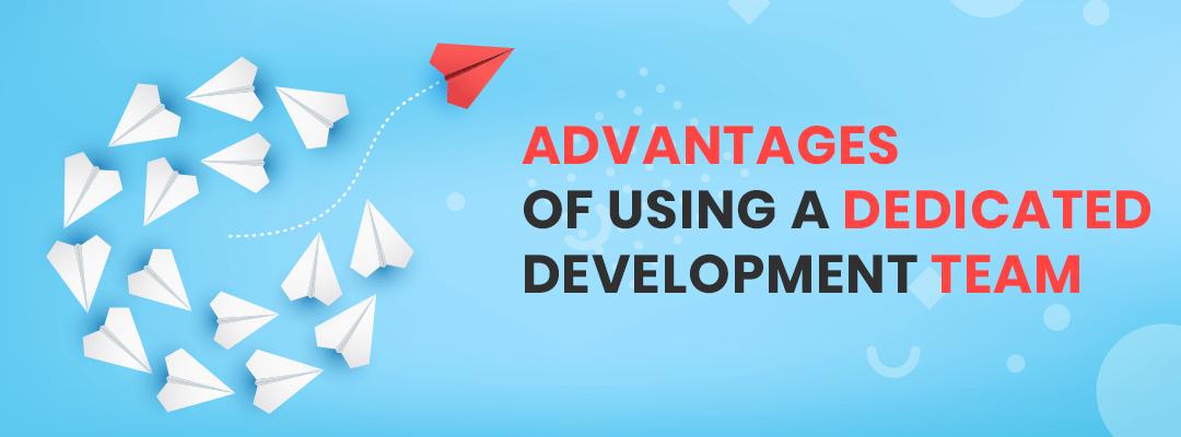 advantages of using a dedicated development team